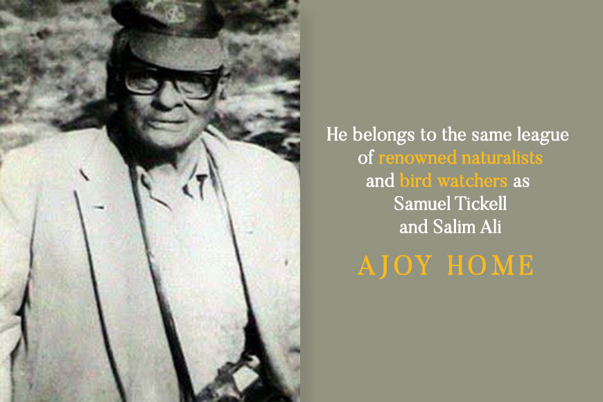 While we know of Salim Ali, we hardly recall Ajoy Home, the Birdman of Bengal!