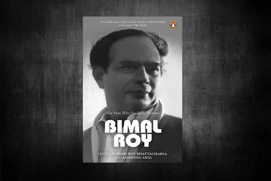 Bimal Roy ---The Man Who Spoke In Pictures