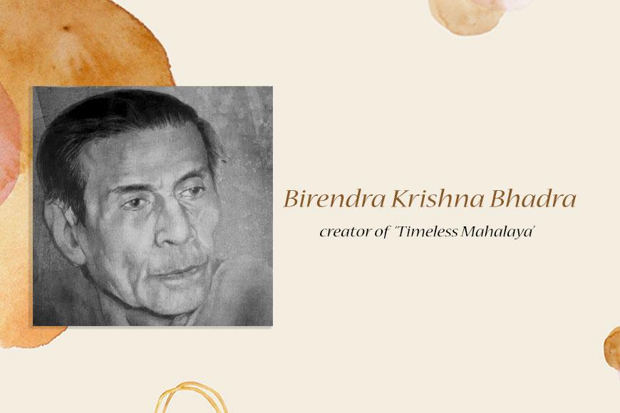 Birendra Krishna Bhadra – creator of 'Timeless Mahalaya'
