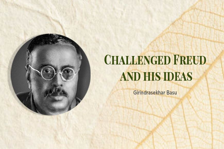 Girindrasekhar Basu, first Psychoanalyst of South Asia, who challenged Freud through letters