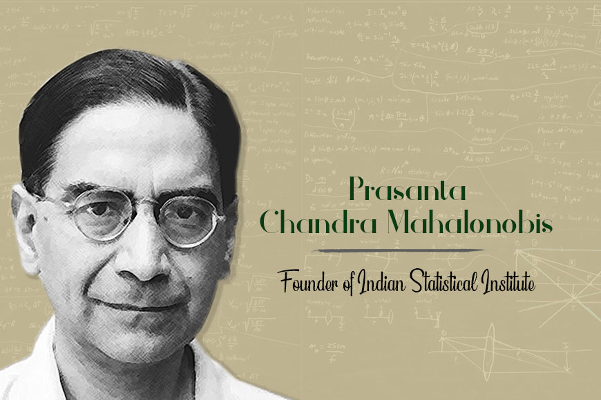 Prasanta Chandra Mahalanobis – one of the greatest statisticians of India