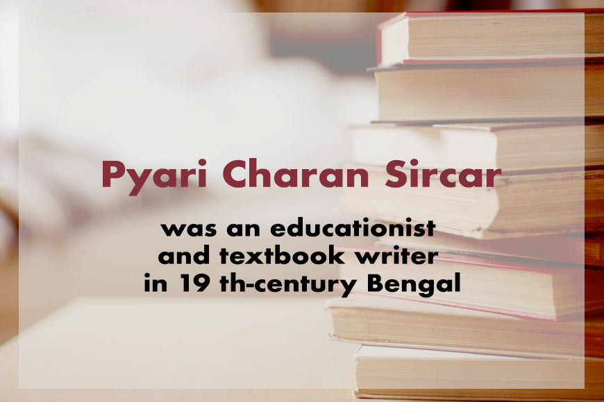 Pyari Charan Sircar wrote First English Book of Reading for native Indian children