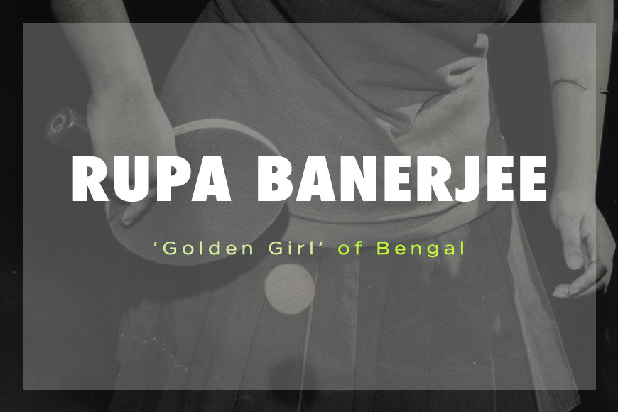 Rupa Banerjee, the exceptional Table Tennis player of India who none remembers!