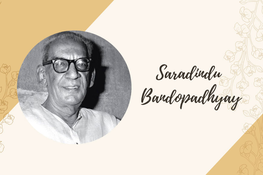 Saradindu Bandopadhyay - not just detective Byomkesh, but master writer of historical novels