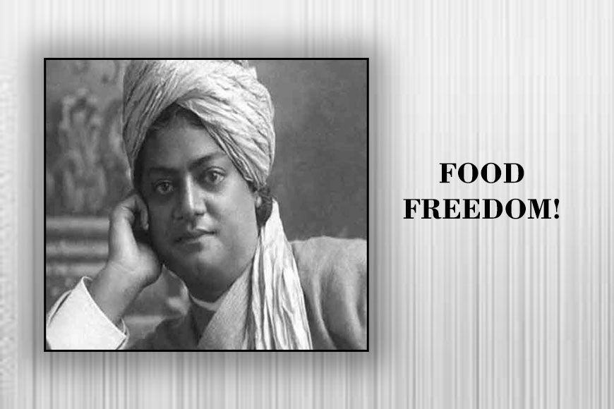 Modern India follows Swami Vivekananda's ideology of Food Freedom?